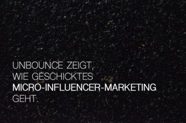 Unbounce zeigt, wie geschicktes Micro-Influencer-Marketing geht.
