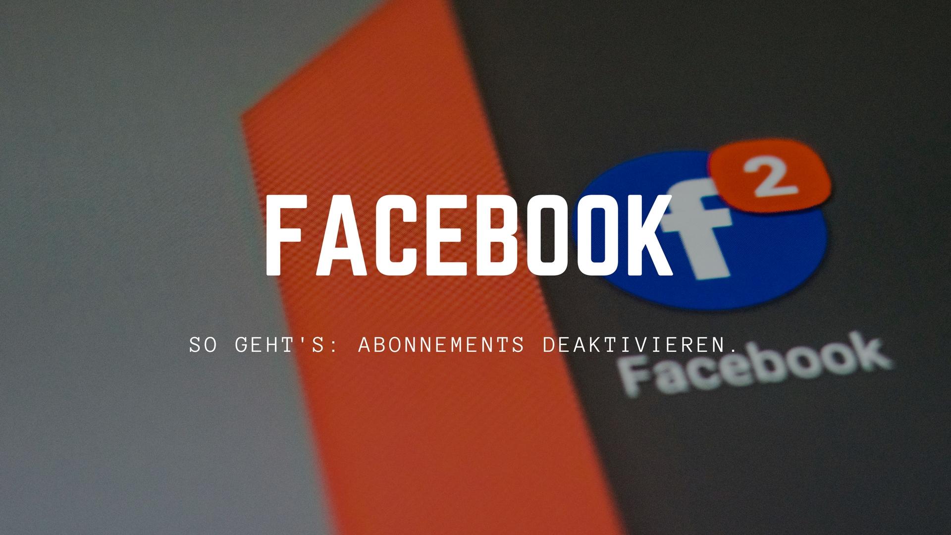 facebook-abonnements-deaktivieren