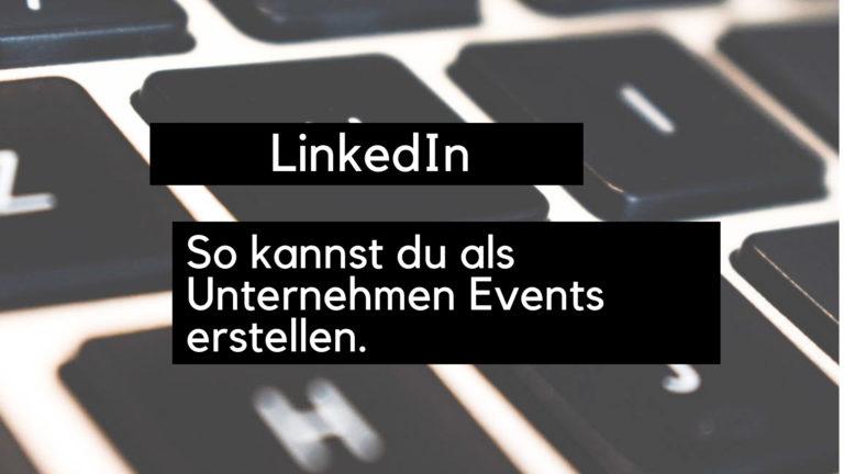 LinkedIn: So kannst du als Unternehmen Events erstellen.